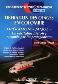 """Juan Carlos Torres - Libération des otages en Colombie - Opération """"Jaque"""" - La véritable histoire racontée par les protagonistes."""