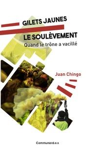 Juan Chingo - Gilets jaunes : le soulèvement - Quand le trône a vacillé.