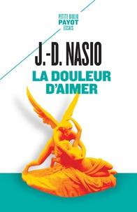 Juan David Nasio - La douleur d'aimer.