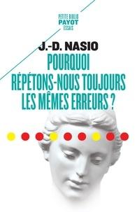 Juan David Nasio - Pourquoi répétons-nous toujours les mêmes erreurs ?.