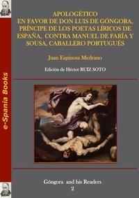 Juan de Espinosa Medrano et Héctor Ruiz Soto - Apologético en favor de don Luis de Góngora, príncipe de los poetas líricos de España, contra Manuel de Faría y Sousa, caballero portugués.