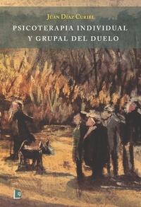 Juan Díaz Curiel - Psicoterapia individual y grupal del duelo.