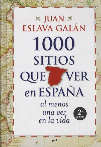 Juan Eslava Galan - 1000 sitios que ver en Espana - Al menos una vez en la vida. 2a edicion.