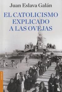 Juan Eslava Galan - El catolicismo explicado a las ovejas.