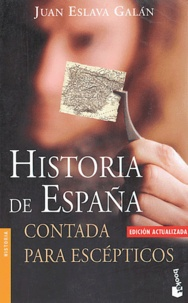 Juan Eslava Galan - Historia de Espana contada por escépticos.