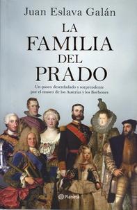 Juan Eslava Galan - La familia del Prado - Un paseo desenfadado y sorprendente por el museo de los Austrias y los Borbones.