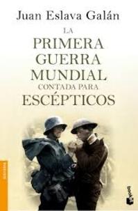 Juan Eslava Galan - La Primera Guerra mundial contada para escépticos.