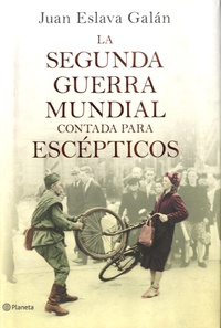 Juan Eslava Galan - La segunda guerra mundial contada para escépticos.