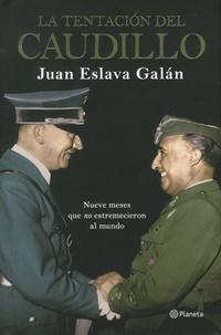 Juan Eslava Galan - La tentación del caudillo - Nueve meses que no estremicieron al mundo.