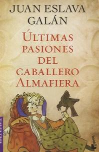 Juan-Eslava Galan - Ultimas pasiones del caballero almafiera.