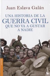 Juan Eslava Galan - Un historia de la guerra civil que no va a gustar a nadie.