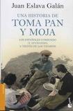 Juan Eslava Galan - Una historia de toma pan y moja - Los espanoles comiendo (y ayunando) a través de los tiempos.