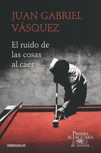 Juan Gabriel Vasquez - El ruido de las cosas al caer.