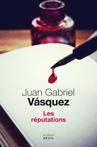 Juan Gabriel Vasquez - Les réputations.