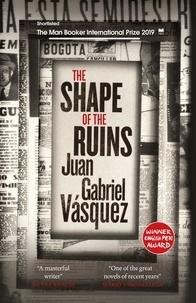 Juan Gabriel Vasquez et Anne McLean - The Shape of the Ruins - Shortlisted for the Man Booker International Prize 2019.