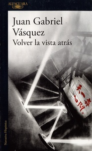 Juan Gabriel Vasquez - Volver la vista atrás.