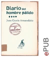 Juan García Armendáriz - Diario del hombre pálido - Testimonio sobre la enfermedad.