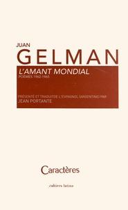 Juan Gelman - L'amant mondial - Poèmes 1962-1965.