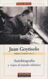 Juan Goytisolo - Autobiografía y viajes al mundo islámico - Obras Completas V.