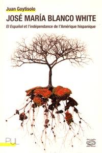 Juan Goytisolo - José Maria Blanco white - El espanol et l'indépendance de l'Amérique hispanique.