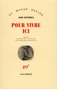 Juan Goytisolo - Pour vivre ici.