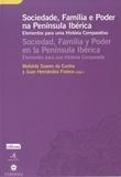 Juan Hernández Franco et Mafalda Soares Da Cunha - Sociedade, Família & Poder na Península Ibérica - Elementos para uma História Comparativa/Elementos para una Historia Comparada.