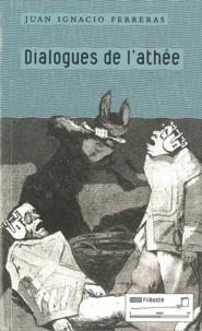 Juan Ignacio Ferreras - Dialogues de l'athée.