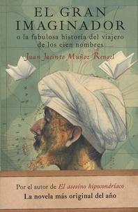 Juan Jacinto Munoz Rengel - El gran imaginador o La fabulosa historia del viajero de los cien hombres.