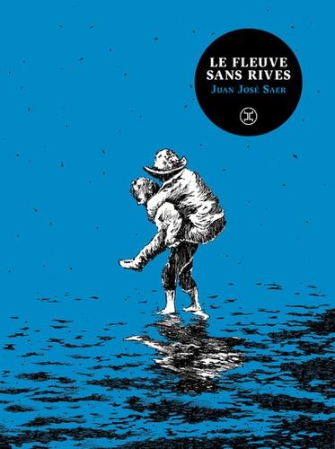 Juan-José Saer - Le fleuve sans rives - Traité imaginaire.