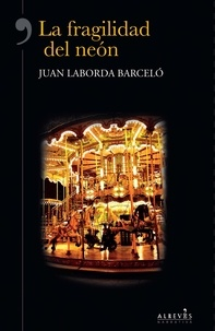 Juan Laborda - La fragilidad del neón - Novela Histórica.