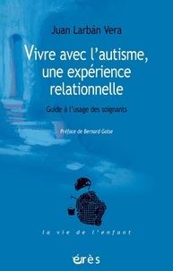 Ebook téléchargement gratuit gris Vivre avec l'autisme, une expérience relationnelle  - Guide à l'usage des soignants en francais par Juan Larban Vera PDF 9782749252278