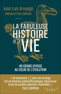 Juan Luis Arsuaga - La fabuleuse histoire de la vie - Un grand voyage au coeur de l'évolution.