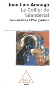 Juan-Luis Arsuaga - Le collier de Néandertal - Nos ancêtres à l'ère glaciaire.