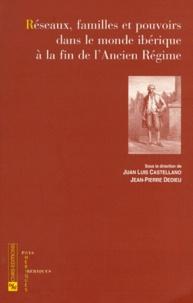 Juan-Luis Castellano - Réseaux, familles et pouvoirs dans le monde ibérique à la fin de l'Ancien Régime.