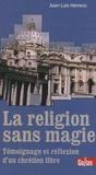 Juan Luis Herrero - La religion sans magie - Témoignage et réflexion d'un chrétien libre.
