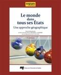 Juan-Luis Klein et Frédéric Lasserre - Le monde dans tous ses États, 3e édition - Une approche géographique.