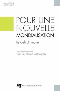 Juan-Luis Klein et Matthieu Roy - Pour une nouvelle mondialisation - Le défi d'innover.