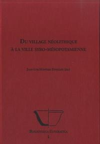 Juan-Luis Montero Fenollos - Du village néolithique à la ville Syro-Mésopotamienne.