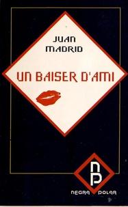 Juan Madrid - Un baiser d'ami.