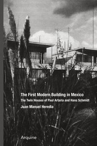 Juan Manuel Heredia - The first modern building in Mexico - The Twin Houses of Paul Artaria and Han Schmidt.