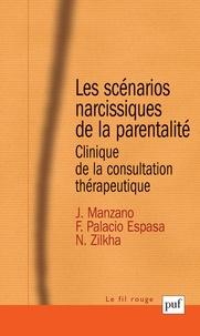 Juan Manzano et Francisco Palacio Espasa - Les scénarios narcissiques de la parentalité - Clinique de la consultation thérapeutique.