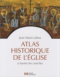 Juan-Maria Laboa - Atlas historique de l'Eglise à travers les conciles.