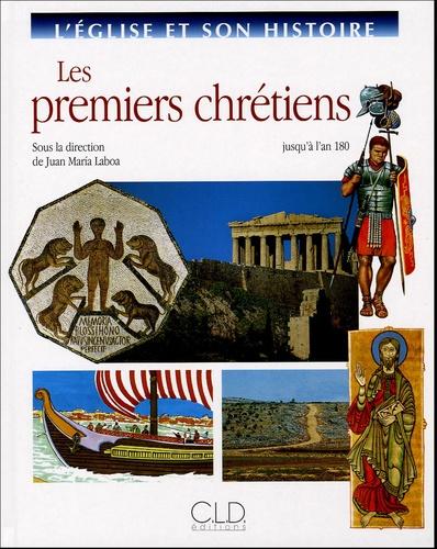 Juan-Maria Laboa et Antonio Molino - Les premiers chrétiens - Jusqu'à l'an 180.