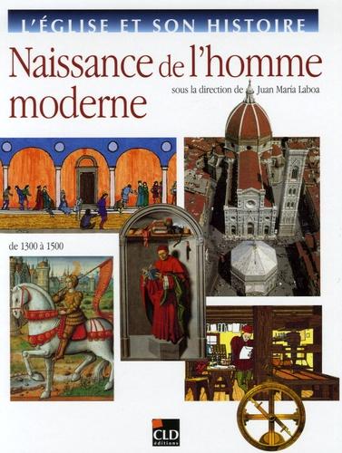 Juan-Maria Laboa - Naissance de l'homme moderne - De 1300 à 1500.