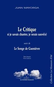 Juan Mayorga - La critique (si je savais chanter, je serais sauvé(e)) - Suivi de La songe de Guenièvre.