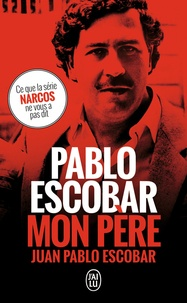 Juan Pablo Escobar - Pablo Escobar, mon père.