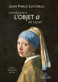 Juan Pablo Lucchelli - Introduction à l'objet a de Lacan.