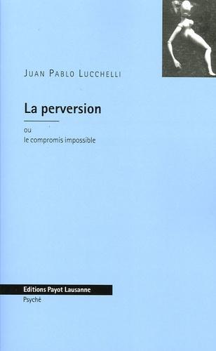 Juan Pablo Lucchelli - La perversion - Ou le compromis impossible.