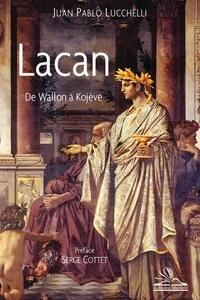 Juan Pablo Lucchelli - Lacan - De Wallon à Kojève.