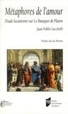 Juan Pablo Lucchelli - Métaphores de l'amour - Etude lacanienne sur Le Banquet de Platon.